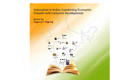 Innovation in India: Combining Economic Growth with Inclusive Development