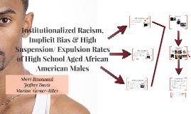 Copy of Institutionalized Racism, Implicit Bias & High Suspension/ E