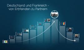Deutschland & Frankreich  -  Von Erbfeinden zu Partnern