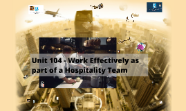 Copy of Unit 104 - Work Effectively as part of a Hospitality Team