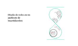 Copy of Diseño de redes en un ambiente de incertidumbre