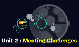 Unit 2 : Meeting Challenges