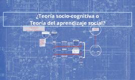 Copy of ¿Teoría socio-cognitiva o Teoría del aprendizaje social?