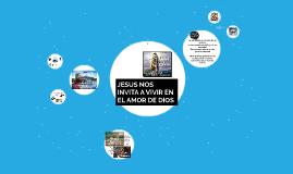 JESUS NOS INVITA A VIVIR EN EL AMOR DE DIOS