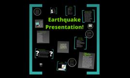 Copy of Earthquake Presentation!