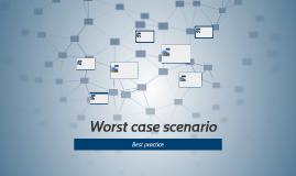 Worst case scenario og Best practice
