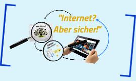 """""""Internet? - Aber sicher!"""" Sensibilisieren für sicheren Umgang in Sozialen Medien"""