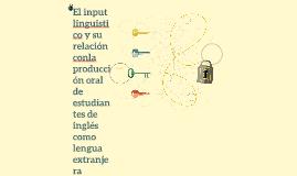El input linguistico y su relación conla producción oral de
