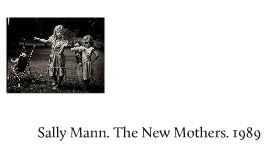 Sally Mann The New Mothers