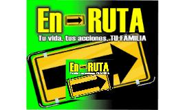 "Copy of Copy of ""EN-RUTA""  Tu vida,  tus acciones,  TU FAMILI"
