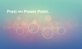 Prezi ou Power Point.