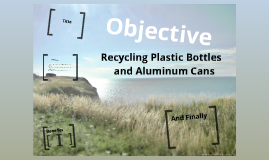 Recycling Plastic Bottles and Aluminum Cans