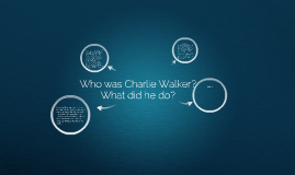 Copy of Who was Charlie Walker?
