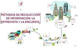 Copy of MÉTODOS DE RECOLECCIÓN DE INFORMACIÓN: LA ENTREVISTA Y LA EN