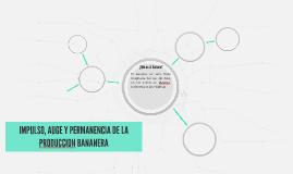 IMPULSO, AUGE Y PERMANENCIA DE LA PRODUCCION BANANERA