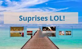 Suprises LOL!