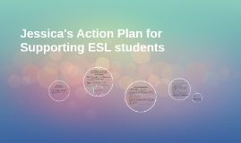 Jessica' Action Plan for Supporting ESL students