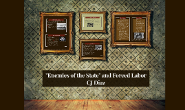 "Copy of ""Enemies of the State"" and Forced Labor"