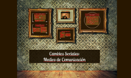 Copy of Cambios Sociales: Medios de Comunicación