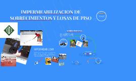 Copy of IMPERMEABILIZACION DE SOBRECIMIENTOS Y LOSAS DE PISO