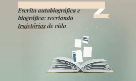 Escrita autobiográfica e biográfica: recriando trajetórias d