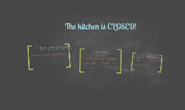 The kitchen is CLOSED!
