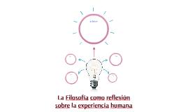 La Filosofía como reflexión sobre la experiencia humana