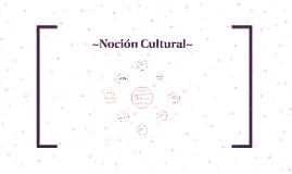 ~Noción Cultural~