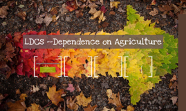 LDCs --Dependence on Agriculture