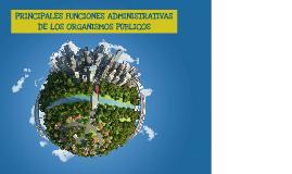 PRINCIPALES FUNCIONES ADMINISTRATIVAS DE LOS ORGANISMOS PÚBLICOS
