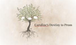 Caroline's Destiny to Prom