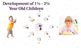 Development of 1½ - 2½ Year Old Children