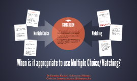 When is it appropriate to use Multiple Choice/Matching?