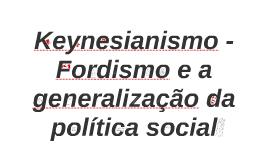 Keynesianismo - Fordismo e a generalização da política socia