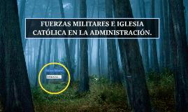 Copy of FUERZAS MILITARES E IGLESIA CATÓLICA EN LA ADMINISTRACIÓN.