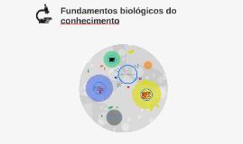 Fundamentos biológicos do conhecimento