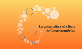La geografía y el clima de Centroamérica