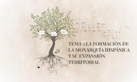TEMA 3 LA FORMACIÓN DE LA MONARQUÍA HISPÁNICA Y SU EXPANSIÓN