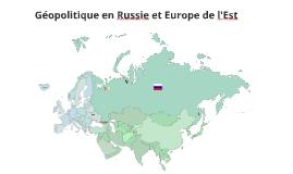 Géopolitique : Entre Russie et Europe de l'Est