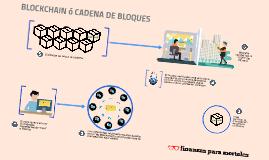 BLOCKCHAIN ó CADENA DE BLOQUES