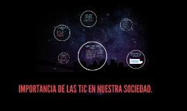 Copy of IMPORTANCIA DE LAS TIC EN NUESTRA SOCIEDAD.