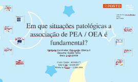 Em que situações patológicas a associação de PEA / OEA é fun