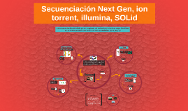 Secuenciación Next Gen. ion torrent, illumina, SOLid