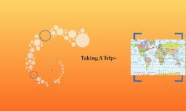 Taking A Trip~