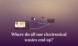 Where do all our electronical wastes end up?