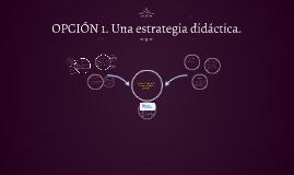 Copy of OPCIÓN 1. Una estrategia didáctica.