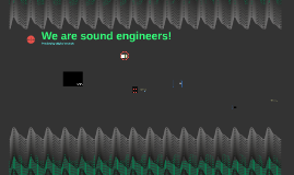 We are sound engineers!