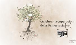 Quiebre y recuperacion de la Democracia