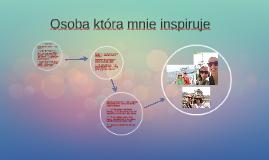 Osoby, którzy inspirują nas