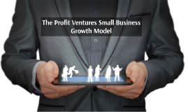 1.	The Profit Ventures Small Business Growth Model